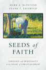 Seeds of Faith: Theology and Spirituality at the Heart of Christian Belief Cover Image