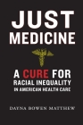 Just Medicine: A Cure for Racial Inequality in American Health Care Cover Image