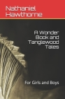 A Wonder Book and Tanglewood Tales: For Girls and Boys Cover Image