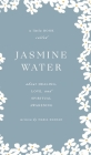 Jasmine Water: A little Book about Healing, Love, and Spiritual Awakening Cover Image