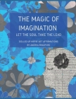 The Magic of Imagination: Let the Soul Take the Lead Cover Image