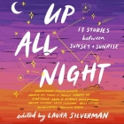 Up All Night Lib/E: 13 Stories Between Sunset and Sunrise Cover Image