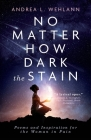 No Matter How Dark the Stain: Poems and Inspiration for the Woman in Pain Cover Image
