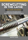 Screwcutting in the Lathe for Home Machinists: Reference Handbook for Both Imperial and Metric Projects Cover Image