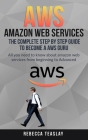 Aws Amazon Web Services the Complete Step by Step Guide to Become a Aws Guru: All You Need to Know about Amazon Web Services from Beginning to Advance Cover Image