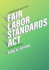 A Comprehensive Guide to the Fair Labor Standards ACT for Public Employers Cover Image