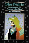 Other Destinies, 3: Understanding the American Indian Novel (American Indian Literature and Critical Studies #3) Cover Image