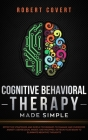 Cognitive Behavioral Therapy Made Simple: Effective Strategies and Simple Techniques to Manage and Overcome Anxiety, Depression, Anger, and Insomnia. Cover Image