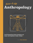 Know It All Anthropology: The 50 Most Important Ideas in Anthropology, Each Explained in Under a Minute Cover Image