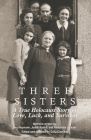 Three Sisters: A True Holocaust Story of Love, Luck, and Survival Cover Image