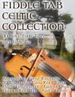 Fiddle Tab - Celtic Collection: 30 Celtic Fiddle Tunes with Easy Read Tablature and Notes Cover Image