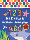 Sea Creatures Dot Markers Activity Book: Under The Sea ABC Alphabet, Numbers & Shapes - Big Guided Dots - Do A Dot Coloring Books For Toddlers, Kinder Cover Image