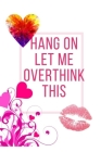 Hang On Let Me Overthink This: Ideal and Perfect Gift Hang On Let Me Overthink This - Best gift for Kids, You, Parent, Wife, Husband, Boyfriend, Girl Cover Image