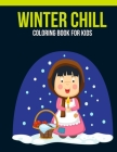 Winter Chill Coloring Book For Kids: An Kids Coloring Book of 30 Stress Relief Winter Chill Coloring Book Designs Cover Image