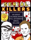 Serial Killers: An Adult Coloring Book Full of Famous Serial Killers: Perfect for True Crime Fans Cover Image