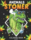 Stoner Animals Coloring Book: 30 Hilarious Weed Smoking Animals With Funny Pot Quotes, Puns & Jokes - Marijuana Gifts For Men & Women Cover Image