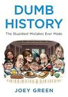 Dumb History: The Stupidest Mistakes Ever Made Cover Image