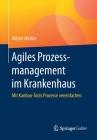 Agiles Prozessmanagement Im Krankenhaus: Mit Kanban-Tools Prozesse Vereinfachen Cover Image