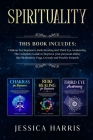 Spirituality: This Book Includes: Chakras for Beginners, Third Eye Awakening and Reiki Healing. The Complete Guide to improve your p Cover Image