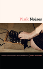 Pink Noises: Women on Electronic Music and Sound Cover Image