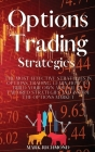 Options Trading Strategies: The Most Effective Strategies in Options Trading. Learn How to Build Your Own Arsenal of Tailored Strategies and Invad Cover Image