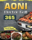 AONI Electric Grill Cookbook for Beginners: 365-Day Flavorful, Stress-free Indoor Grill Recipes to Impress Your Friends and Family Cover Image