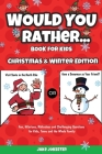 Would You Rather Book for Kids: Christmas & Winter Edition - Fun, Hilarious, Ridiculous and Challenging Questions for Kids, Teens and the Whole Family Cover Image