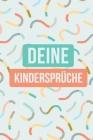 Deine Kindersprüche: Festhaltebuch für lustige Kinderzitate - Zum Notieren, Erinnern und Schmunzeln Cover Image