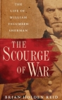 The Scourge of War: The Life of William Tecumseh Sherman Cover Image