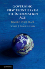 Governing New Frontiers in the Information Age: Toward Cyber Peace Cover Image
