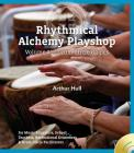 Rhythmical Alchemy Playshop - Volume #1: Drum Circle Games [With DVD] Cover Image