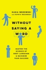 Without Saying a Word: Master the Science of Body Language and Maximize Your Success Cover Image