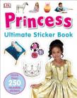 Ultimate Sticker Book: Princess: More Than 250 Reusable Stickers Cover Image