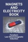 Magnets And Electricity Book: Faraday's Law-Electromagnetic Induction: Magnet Experiments For Kindergarten Cover Image
