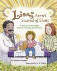 Lions Aren't Scared of Shots: A Story for Children about Visiting the Doctor Cover Image