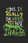 Yes I Really Do Need All These Lizards: Eidechsen Reptilien Notizbuch / Tagebuch / Heft mit Karierten Seiten. Notizheft mit Weißen Karo Seiten, Malbuc Cover Image