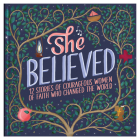 She Believed: 12 Stories of Courageous Women of Faith Who Changed the World (Courageous Girls) Cover Image