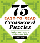 75 Easy-To-Read Crossword Puzzles: Medium-Level Puzzles to Challenge Your Brain Cover Image