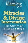 Chicken Soup for the Soul: Miracles & Divine Intervention : 101 Stories of Faith and Hope Cover Image