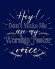 Hey! Don't Make Me Use My Worship Pastor Voice: Dot Grid Notebook - 8 x 10 - Soft Matte Cover Cover Image