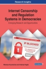 Internet Censorship and Regulation Systems in Democracies: Emerging Research and Opportunities Cover Image
