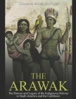 The Arawak: The History and Legacy of the Indigenous Natives in South America and the Caribbean Cover Image