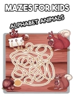 Mazes for Kids Alphabet Animals: Activity book for children from 4 years old, Labyrinths and paths to find Cover Image