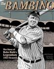 The Bambino: The Story of Babe Ruth's Legendary 1927 Season (American Graphic) Cover Image