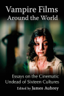 Vampire Films Around the World: Essays on the Cinematic Undead of Sixteen Cultures Cover Image