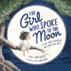 The Girl Who Spoke to the Moon: A Story about Friendship and Loving Our Earth Cover Image