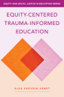 Equity-Centered Trauma-Informed Education (Equity and Social Justice in Education) Cover Image