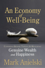 An Economy of Well-Being: Common-Sense Tools for Building Genuine Wealth and Happiness Cover Image