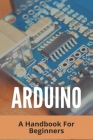 Arduino: A Handbook For Beginners: Arduino Universal Remote Cover Image