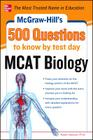McGraw-Hill's 500 MCAT Biology Questions to Know by Test Day Cover Image
